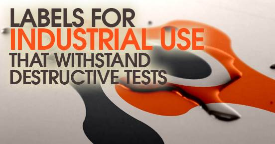 Labels For Industrial Use That Withstand Destructive Tests
