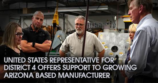 United States Representative For District 4 Offers Support To Growing Arizona Based Manufacturer