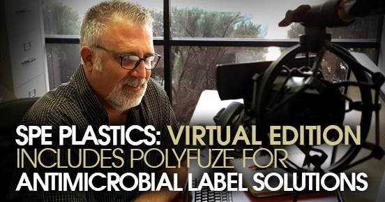 SPE Plastics: Virtual Edition Includes Polyfuze For Antimicrobial Label Solutions