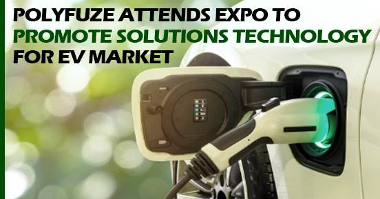POLYFUZE ATTENDS EXPO TO PROMOTE SOLUTIONS TECHNOLOGY FOR EV MARKET